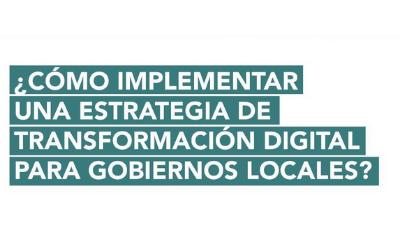 ¿Cómo implementar una estrategia de transformación digital para gobiernos locales?